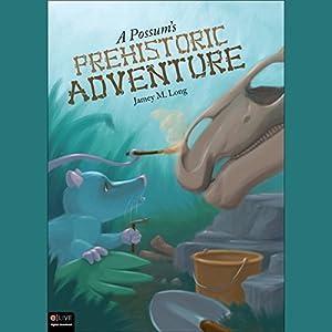 A Possum's Prehistoric Adventure Audiobook