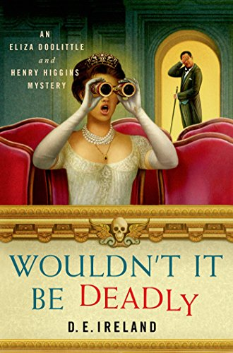 Wouldn't It Be Deadly: An Eliza Doolittle and Henry Higgins Mystery