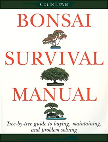 Bonsai Survival Manual: Tree-by-Tree Guide to Buying, Maintaining and Problem Solving