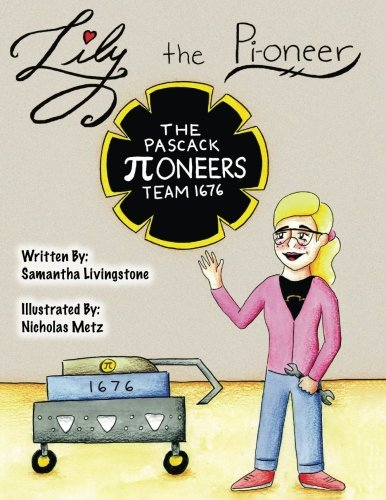 Lily the Pi-oneer: The book was written by FIRST Team 1676, The Pascack Pi-oneers to inspire children to love science, technology, engineering, and ... as they do. (Lily the Learner) (Volume 3) pdf epub