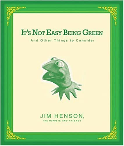 Its Not Easy Being Green And Other Things to Consider