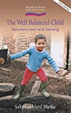 img - for The Well Balanced Child: Movement and Early Learning (Hawthorn Press Early Years) book / textbook / text book