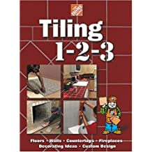 The Home Depot Tiling 1-2-3: Floors, Walls, Countertops, Fireplaces, Decorating Ideas, Custom Design