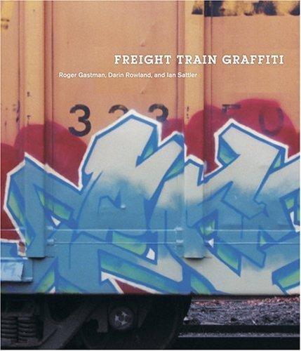 Freight Train Graffiti by Gastman, Roger Published by Harry N. Abrams (2006) Paperback