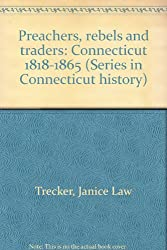 Preachers, rebels, and traders: Connecticut, 1818-1865 (Series in Connecticut history)
