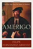 Amerigo, Felipe Fernández-Armesto, 1400062810