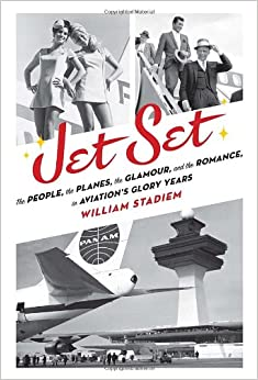 Jet Set: The People, the Planes, the Glamour, and the Sex in Aviation's Glory Years
