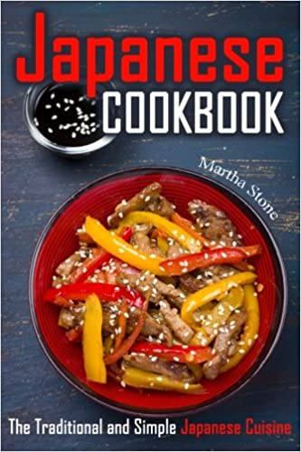 Japanese cookbook the traditional and simple japanese cuisine japanese cookbook the traditional and simple japanese cuisine martha stone 9781508604518 amazon books forumfinder Images