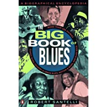The Big Book of Blues: A Biographical Encyclopedia