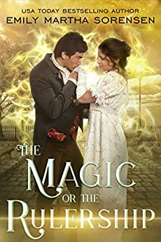 The Magic or the Rulership (The End in the Beginning Book 4) by [Sorensen, Emily Martha]