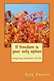 If Freedom Is Your Only Option, Ajay Kapoor, 1450535518