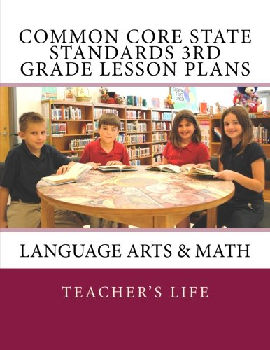 Common Core State Standards 3rd Grade Lesson Plans: Language Arts & Math (Plan Lesson Grade 5th)