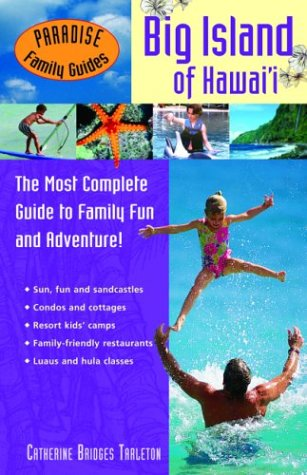 Read Online Paradise Family Guides Big Island of Hawaii: The Most Complete Guide to Family Fun and Adventure! ebook