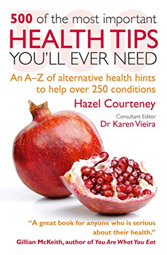500 of the Most Important Health Tips You'll Ever Need: An A-Z of alternative health hints to help over 250 conditions (Best Health Tips In Hindi)
