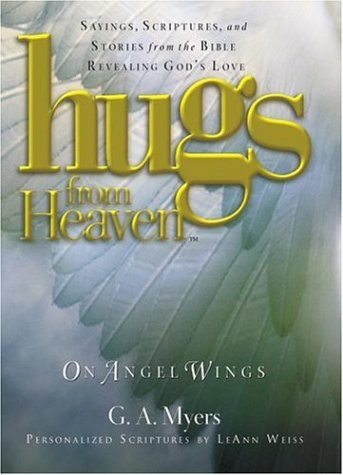 Hugs from Heaven on Angel Wings: Sayings, Scriptures, and Stories from the Bible Revealing God's Love ()