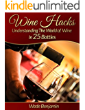 Wine Hacks: Understanding The World of Wine In 25 Bottles
