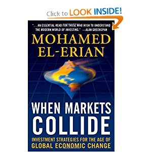 When Markets Collide: Investment Strategies for the Age of Global Economic Change Mohamed El-Erian