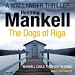 The Dogs of Riga: An Inspector Wallander Mystery   Henning Mankell