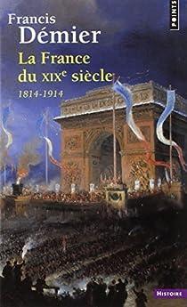 La France du XIXe, 1814-1914 par Démier