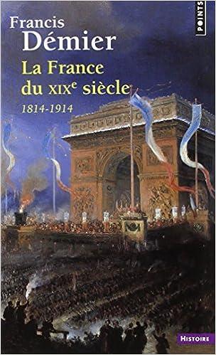 Ebooks zip télécharger La France du XIXe siècle : 1814-1914 by Francis Démier PDF ePub iBook 2757840002
