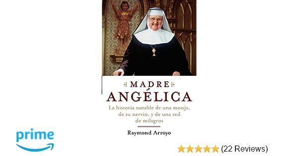 Madre Angelica: La historia notable de una monja, de su ...