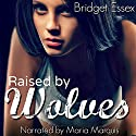 Raised by Wolves Audiobook by Bridget Essex Narrated by Maria Marquis