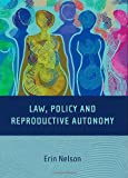 Law, Policy and Reproductive Autonomy, Erin Nelson, 1841138673