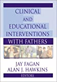 Clinical and Educational Interventions with Fathers, Jay Fagan, Alan Hawkins, 0789006456