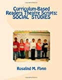 Curriculum-Based Readers Theatre Scripts: SOCIAL STUDIES, Rosalind Flynn, 1463717237