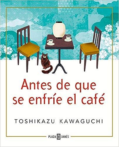 Antes de que se enfríe el café de Toshikazu Kawaguchi