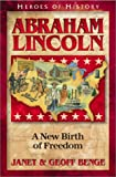 Abraham Lincoln: A New Birth of Freedom (Heroes of History)