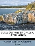 Some Detroit Hydraulic Experiments, Gardner Stewart Williams, 117925676X