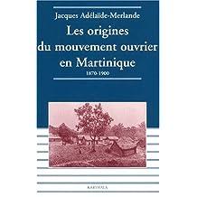 Origines du Mouvement Ouvrier En Martinique: 1870-1900