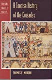 Concise History of the Crusades, Thomas F. Madden, 0847694291