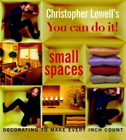 Lowell Christopher Decorating - Christopher Lowell's You Can Do It! Small Spaces: Decorating to Make Every Inch Count
