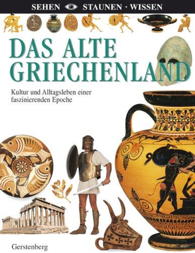 Das alte Griechenland: Kultur und Alltagsleben einer faszinierenden Epoche