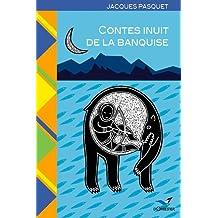 CONTES INUIT DE LA BANQUISE : VOYAGE DANS L'ARCTIQUE CANADIEN .