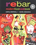Front cover for the book Rebar: Modern Food Cookbook by Audrey Alsterburg