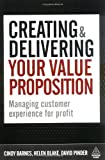 Creating and Delivering Your Value Proposition : Managing Customer Experience for Profit, Barnes, Cindy and Blake, Helen, 0749455128