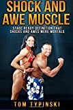 Shock and Awe Muscle : Get Stage Ready Definition and a Body That Shocks and Awes Mere Mortals, Typinski, Tom, 0990777618