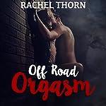 Off-Road Orgasm | Rachel Thorn
