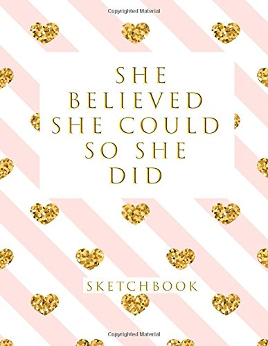 She Believed She Could So She Did: Blank Sketchbook, Sketch, Draw and Paint