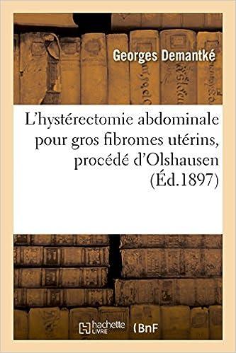 Télécharger en ligne L'hystérectomie abdominale pour gros fibromes utérins, procédé d'Olshausen pdf
