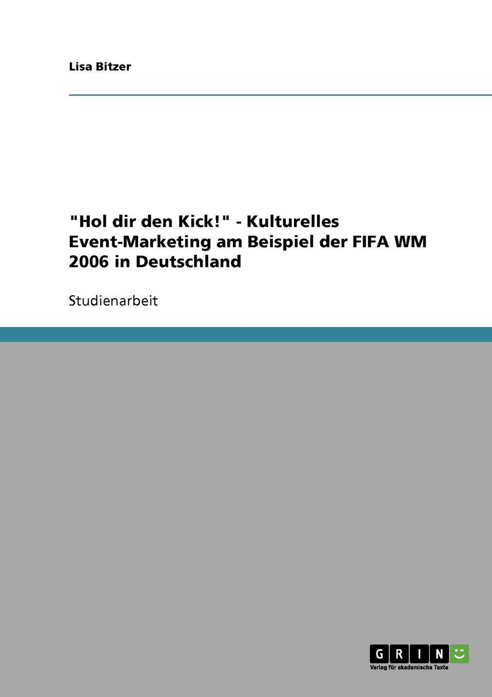 """""""Hol dir den Kick!"""" - Kulturelles Event-Marketing am Beispiel der FIFA WM 2006 in Deutschland (German Edition) pdf epub"""