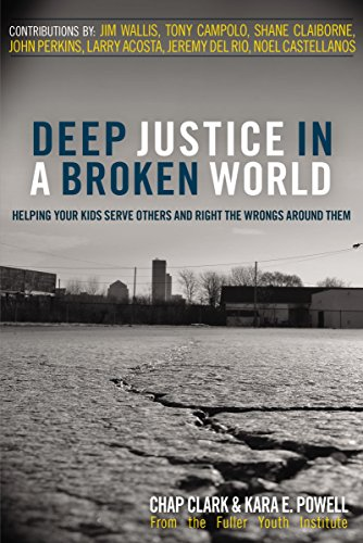 Deep Justice in a Broken World: Helping Your Kids Serve Others and Right the Wrongs around Them (Youth Specialties (Pape