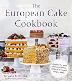 #6: The European Cake Cookbook: Discover a New World of Decadence from the Celebrated Traditions of European Baking