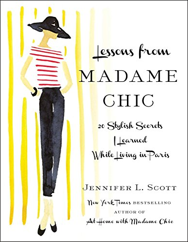 Lessons from Madame Chic: 20 Stylish Secrets I Learned While Living in Paris by Jennifer L. Scott (22-Nov-2012) Hardcover