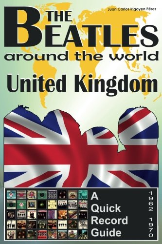 The Beatles - United Kingdom - A Quick Record Guide: Full Color Discography (1962-1970) (The Beatles Around The World) (Volume 2) pdf epub
