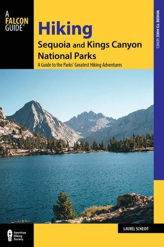 Hiking Sequoia and Kings Canyon National Parks: A Guide to the Parks' Greatest Hiking Adventures (Regional Hiking Series)