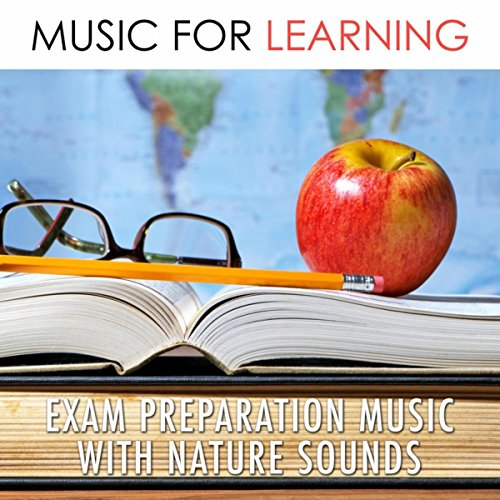 Music for Learning - Exam Preparation Music with Nature Sounds to Improve Concentration and Focus for your Homework with a Mix of Relaxing Musical Instruments (Piano, Pan Flute, Shakuhachi Flute, Ocarina) to Set a Positive Atmosphere